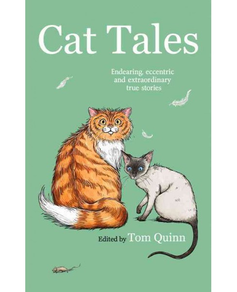 Cat Tales : Endearing, Eccentric and Extraordinary True Stories (Hardcover) - image 1 of 1