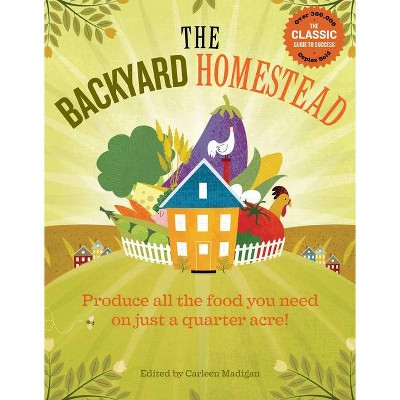 The Backyard Homestead - by  Carleen Madigan (Paperback)
