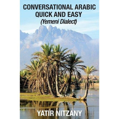 Conversational Arabic Quick and Easy - by  Yatir Nitzany (Paperback)