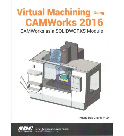 Virtual Machining Using Camworks 2016 (Paperback) (Kuang-Hua Chang) - image 1 of 1