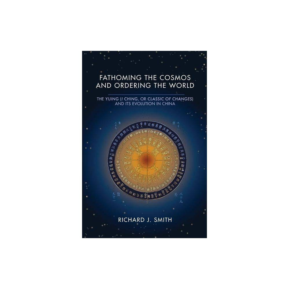 Fathoming the Cosmos and Ordering the World - (Richard Lectures) by Richard J Smith (Paperback)