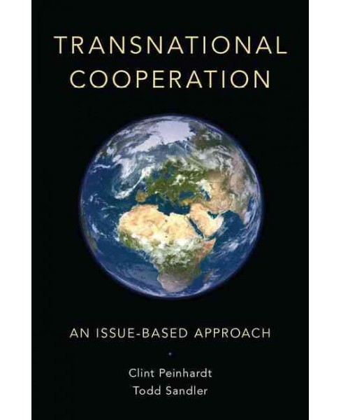 Transnational Cooperation : An Issue-Based Approach (Paperback) (Clint Peinhardt & Todd Sandler) - image 1 of 1