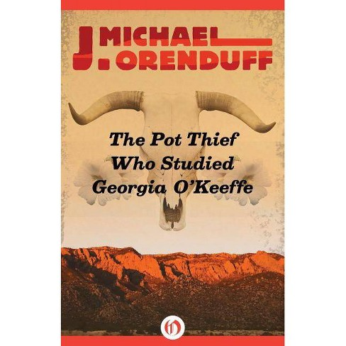 The Pot Thief Who Studied Georgia O'Keeffe - (Pot Thief Mysteries) by  J Michael Orenduff (Paperback) - image 1 of 1