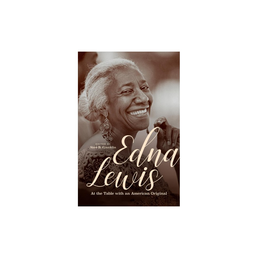 Edna Lewis : At the Table With an American Original - (Hardcover)