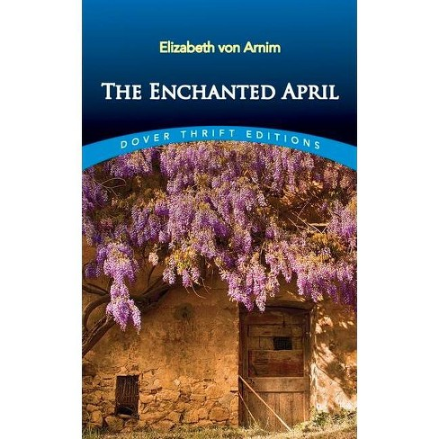 The Enchanted April - (Dover Thrift Editions) by  Elizabeth Von Arnim (Paperback) - image 1 of 1