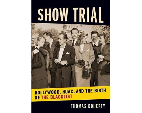 Show Trial : Hollywood, Huac, and the Birth of the Blacklist -  by Thomas Doherty (Hardcover) - image 1 of 1