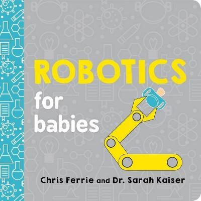 Robotics for Babies - (Baby University)by Chris Ferrie & Sarah Kaiser (Board_book)