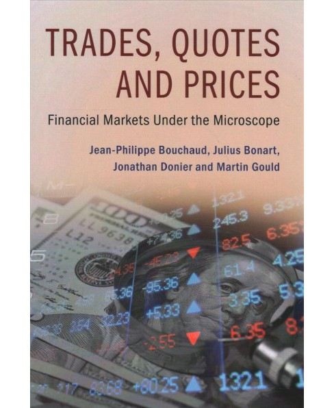 Trades, Quotes and Prices : Financial Markets Under the Microscope -  (Hardcover) - image 1 of 1