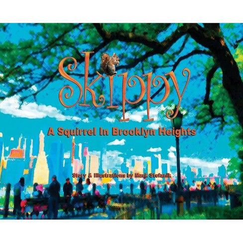 Skippy, A Squirrel in Brooklyn Heights - by  Mark Andrew Stefanik (Hardcover) - image 1 of 1