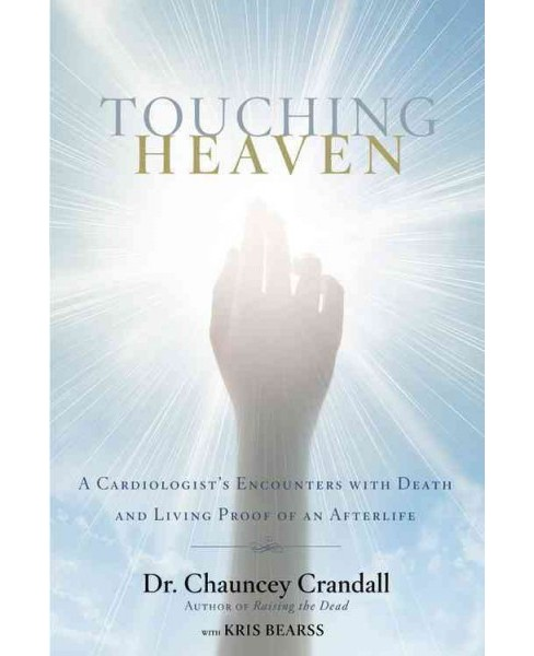 Touching Heaven : A Cardiologist's Encounters with Death and Living Proof of an Afterlife (Hardcover) - image 1 of 1
