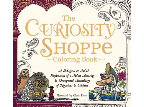 Curiosity Shoppe Coloring Book : A Magical & Mad Exploration of a Most Amusing and Unexpected Assemblage - image 1 of 1