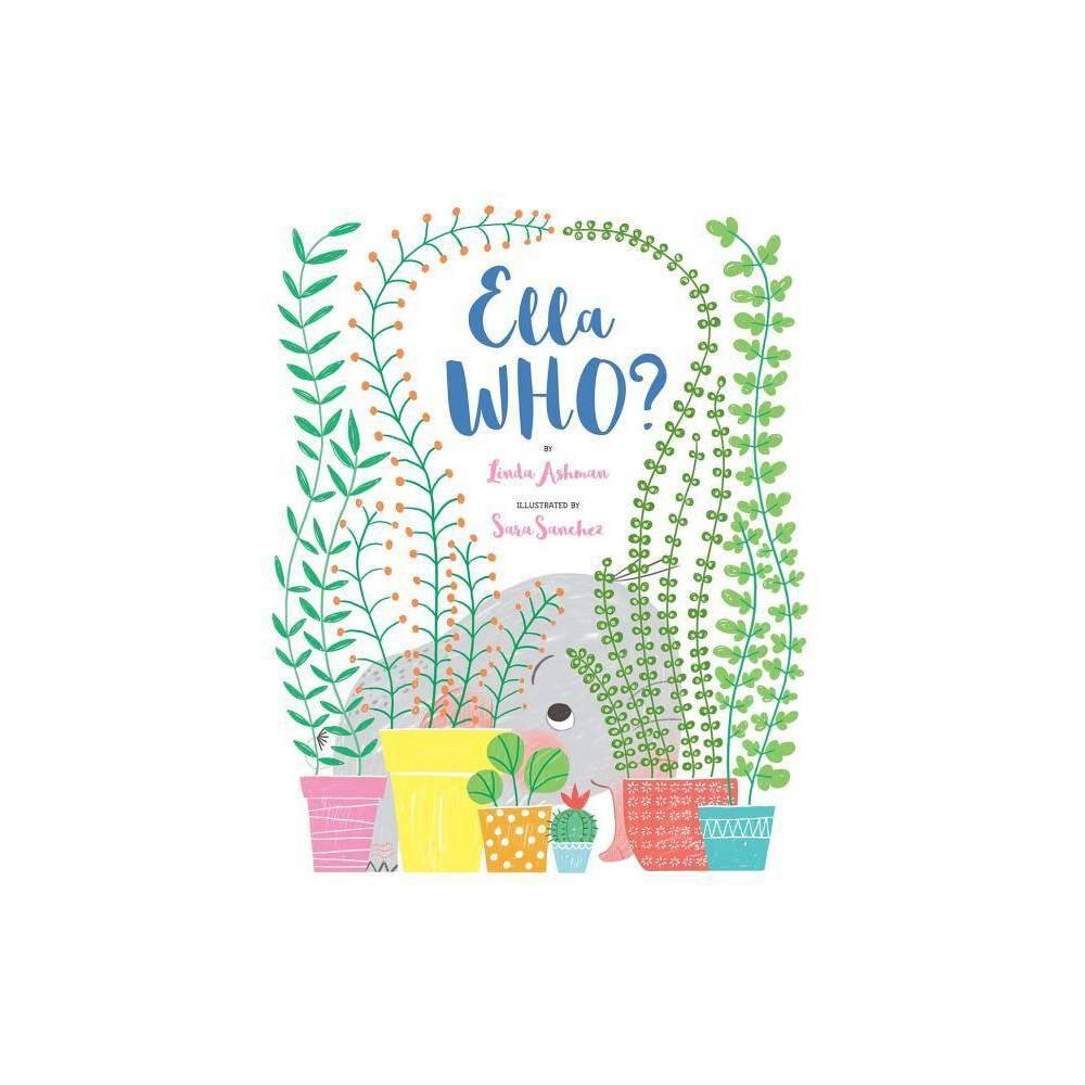 Ella Who By Linda Ashman Hardcover