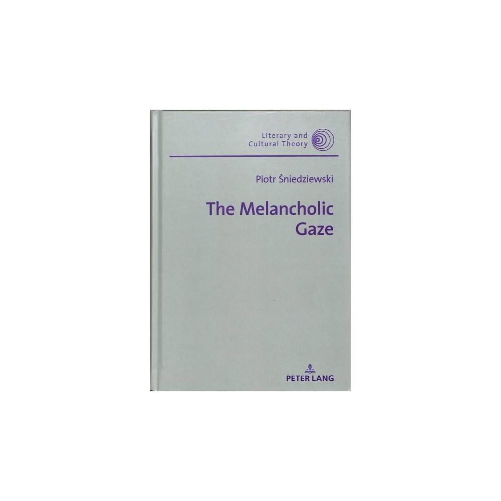 Melancholic Gaze - (Literary and Cultural Theory) by Piotr Sniedziewski (Hardcover)