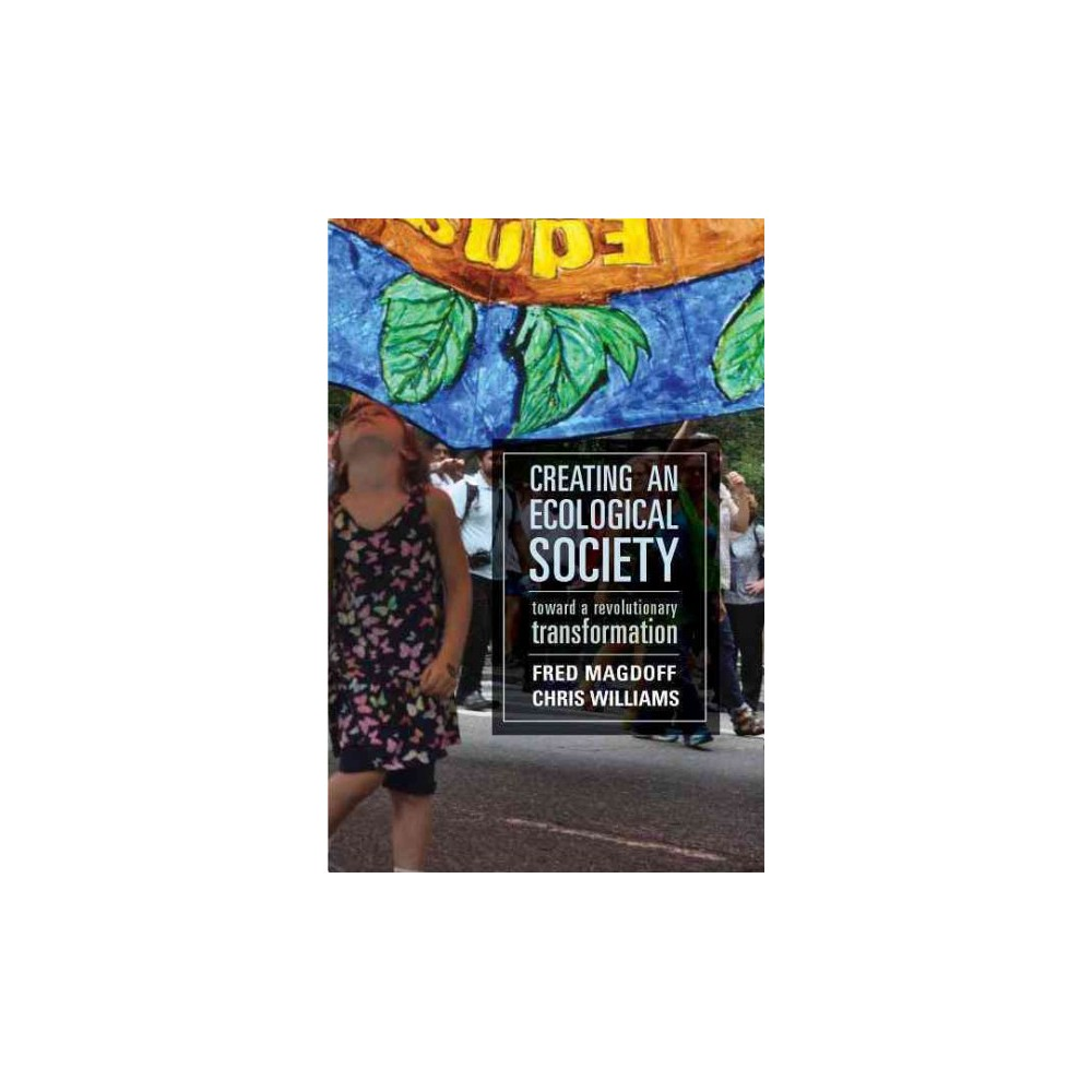 Creating an Ecological Society : Toward a Revolutionary Transformation (Paperback) (Fred Magdoff & Chris