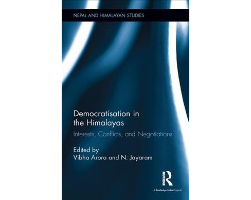 Democratisation in the Himalayas : Interests, Conflicts, and Negotiations (Hardcover) - image 1 of 1