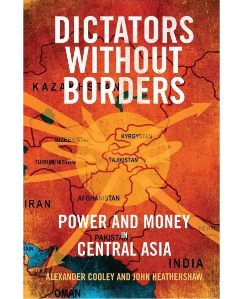 Dictators without Borders : Power and Money in Central Asia (Hardcover) (Alexander Cooley & John - image 1 of 1