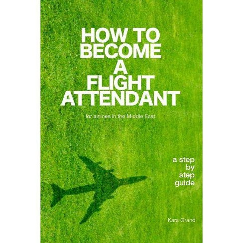 How to Become a Flight Attendant for Airlines in the Middle East - by  Kara Grand (Paperback) - image 1 of 1