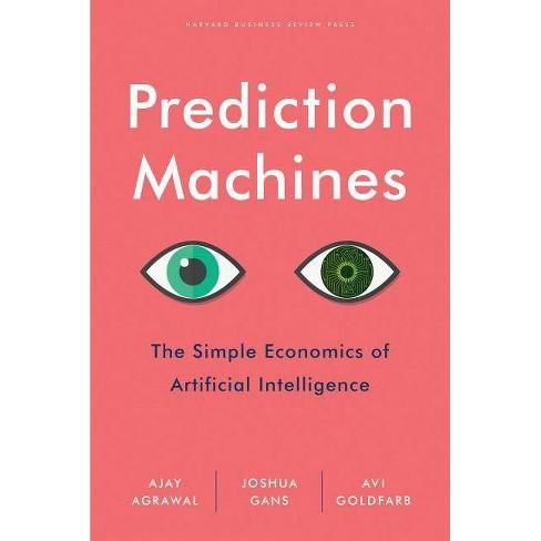 Prediction Machines - by  Ajay Agrawal & Joshua Gans & Avi Goldfarb (Hardcover) - image 1 of 1