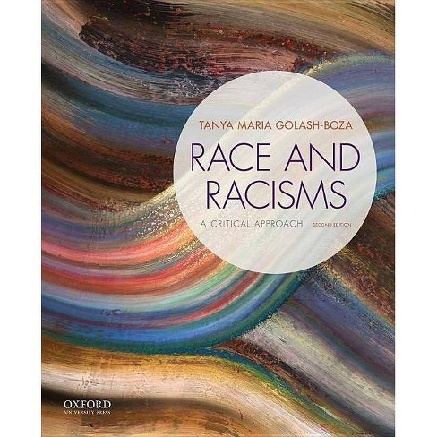 Race and Racisms - 2nd Edition by  Tanya Maria Golash-Boza (Paperback) - image 1 of 1