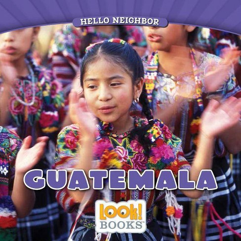 Guatemala - (Hello Neighbor (Look! Books (Tm))) by  Joanne Mattern (Hardcover) - image 1 of 1