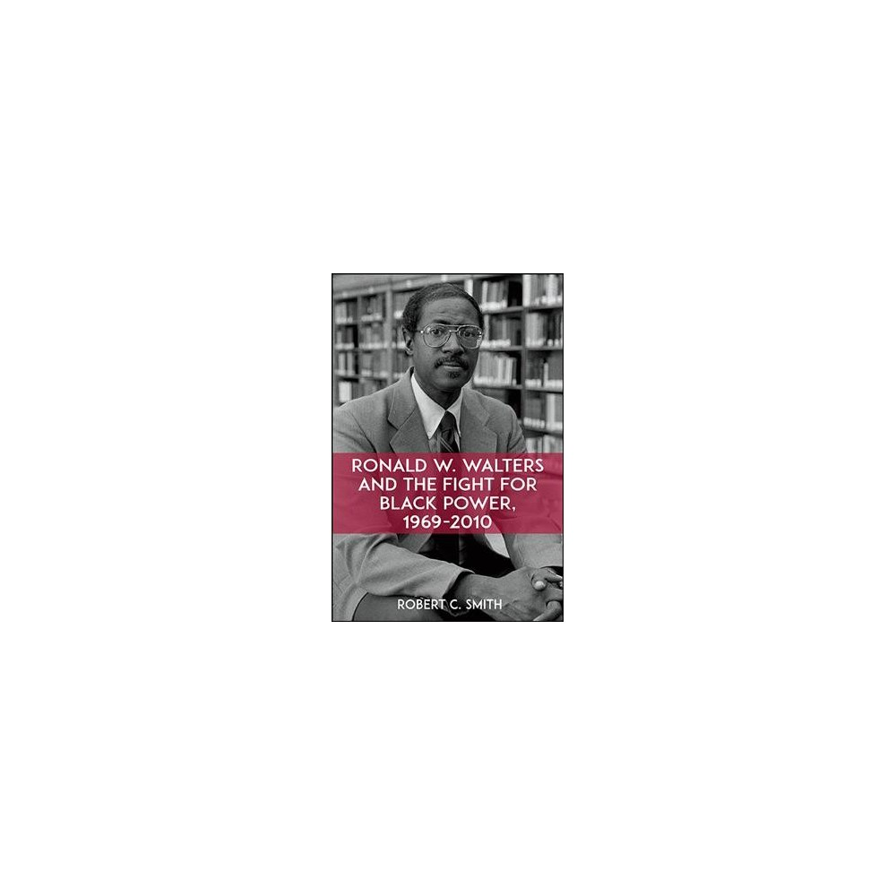 Ronald W. Walters and the Fight for Black Power, 1969-2010 (Hardcover) (Robert C. Smith)