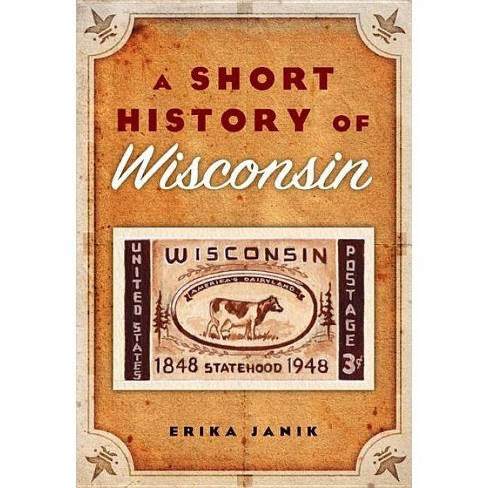 A Short History of Wisconsin - by  Erika Janik (Paperback) - image 1 of 1