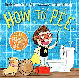 How to Pee : Potty Training for Boys (School And Library)(M.D. Todd Spector)