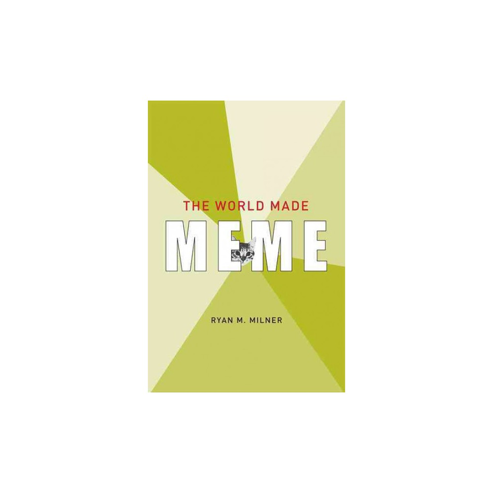 World Made Meme : Public Conversations and Participatory Media (Hardcover) (Ryan M. Milner)