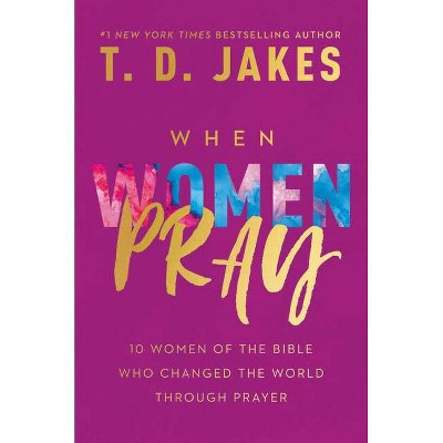 When Women Pray - by T D Jakes (Hardcover)
