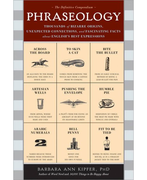 Phraseology : Thousands of Bizarre Origins, Inexpected Connections, and Fascinating Facts about - image 1 of 1