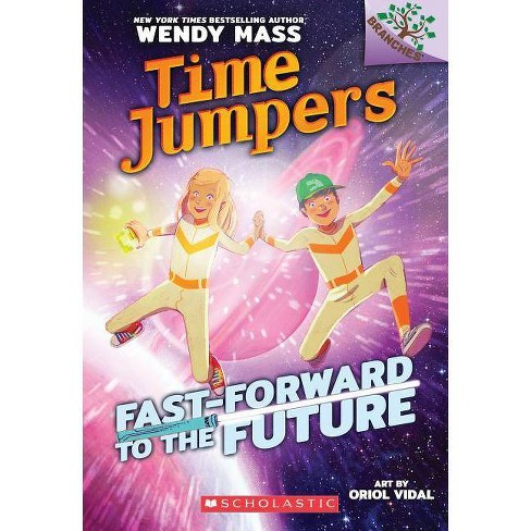 Fast-Forward to the Future - (Time Jumpers) by  Wendy Mass (Paperback) - image 1 of 1