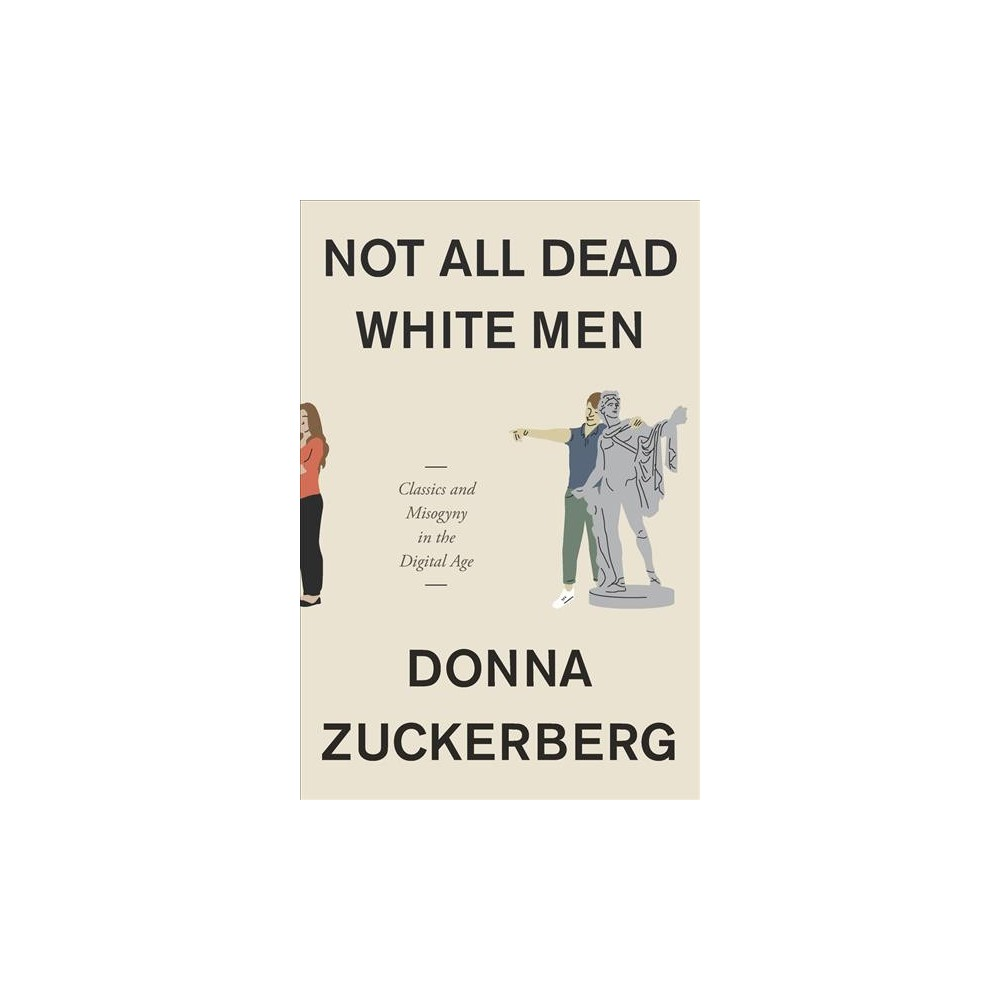 Not All Dead White Men : Classics and Misogyny in the Digital Age - by Donna Zuckerberg (Hardcover)