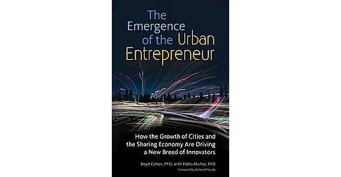 Emergence of the Urban Entrepreneur : How the Growth of Cities and the Sharing Economy Are Driving a New - image 1 of 1