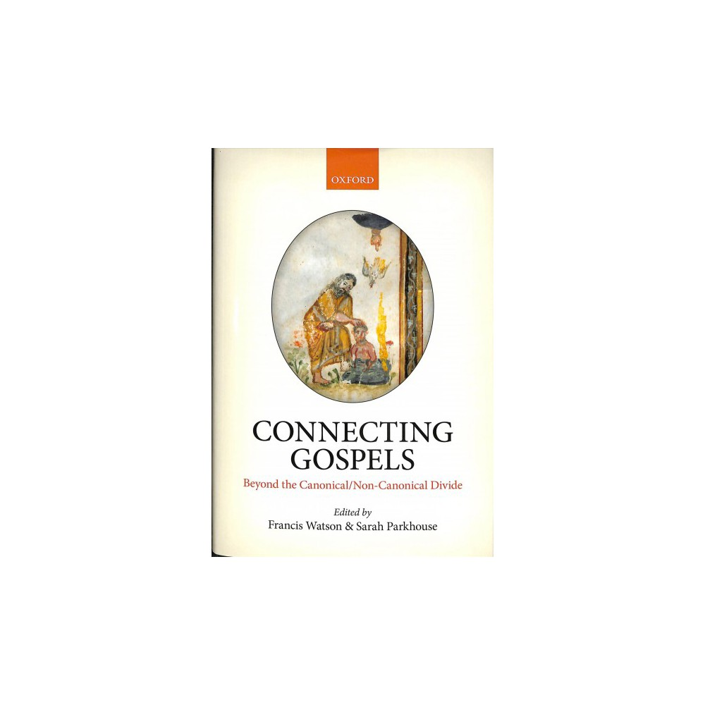 Connecting Gospels : Beyond the Canonical/Non-canonical Divide - (Hardcover)