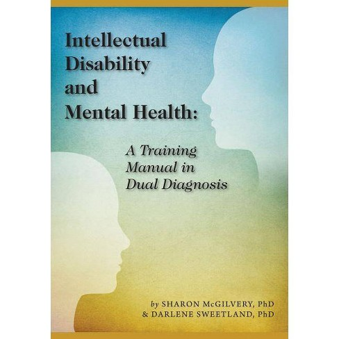 Intellectual Disability and Mental Health - by  Sharon McGilvery & Darlene Sweetland (Paperback) - image 1 of 1