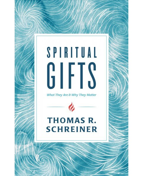 Spiritual Gifts : What They Are & Why They Matter -  by Thomas R. Schreiner (Paperback) - image 1 of 1