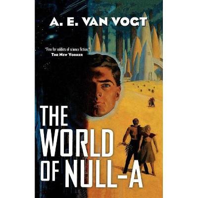 The World of Null-A - by  A E Van Vogt & Alfred Elton Van Vogt & A E Van Vogt (Paperback)