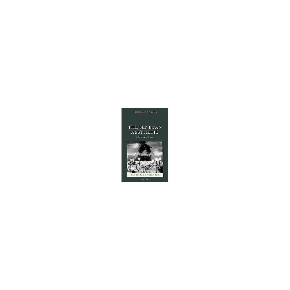 Senecan Aesthetic : A Performance History (Hardcover) (Helen Slaney)