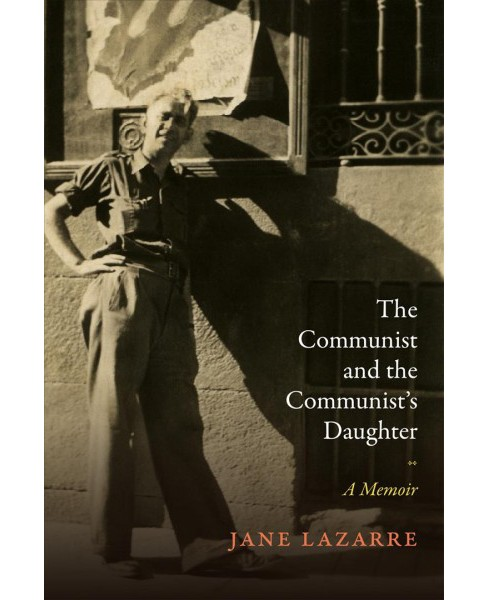 Communist and the Communist's Daughter -  by Jane Lazarre (Hardcover) - image 1 of 1