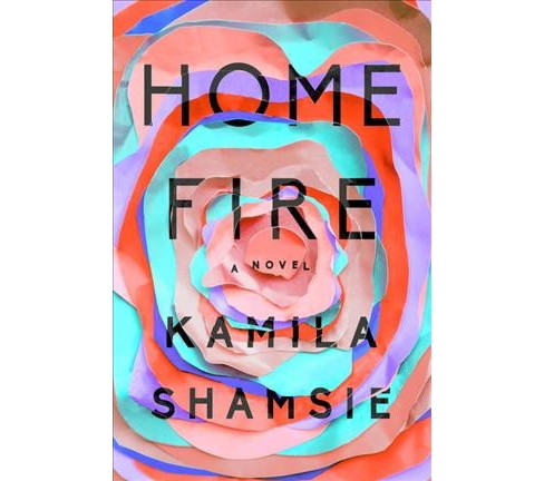 Home Fire -  by Kamila Shamsie (Hardcover) - image 1 of 1