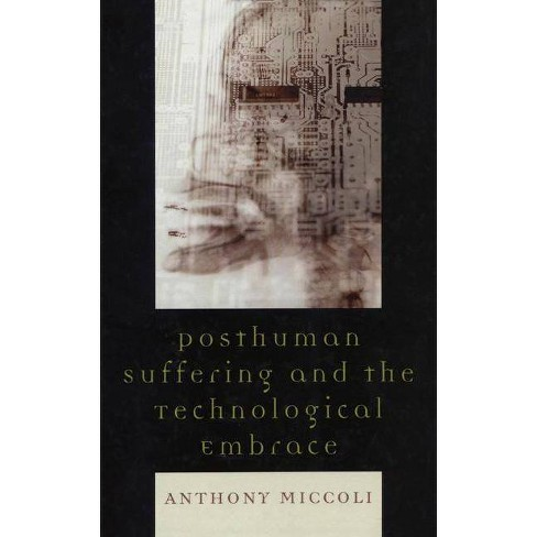 Posthuman Suffering and the Technological Embrace - by  Anthony Miccoli (Hardcover) - image 1 of 1