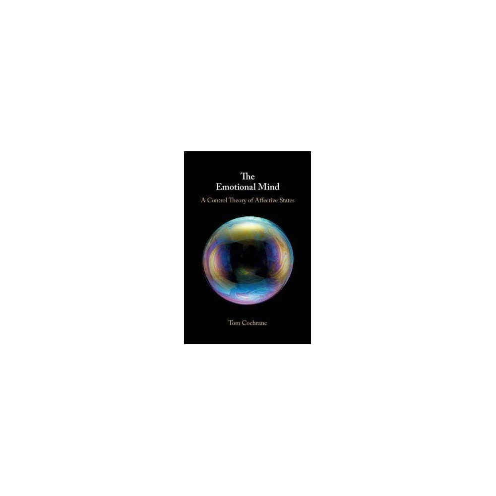Emotional Mind : A Control Theory of Affective States - by Tom Cochrane (Hardcover)