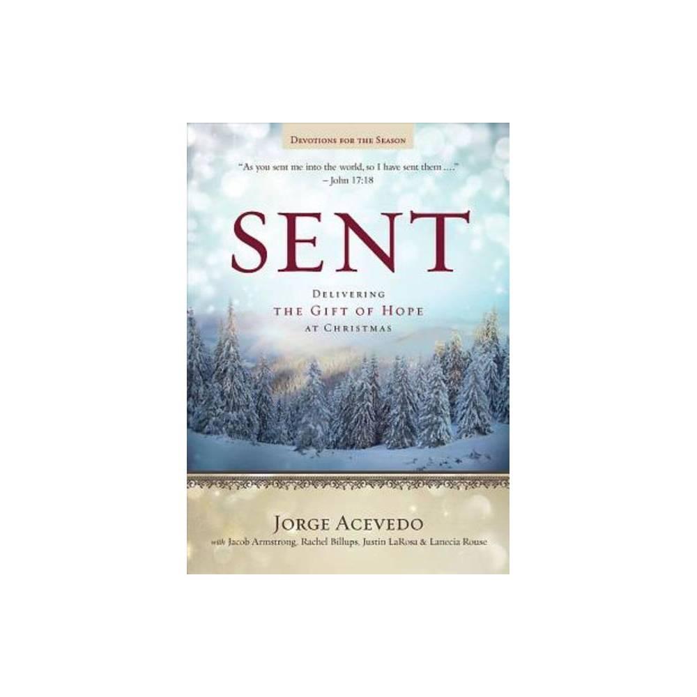 Sent Devotions For The Season Sent Advent By Jorge Acevedo Lanecia Rouse Rachel Billups Jacob Armstrong Justin Larosa Paperback