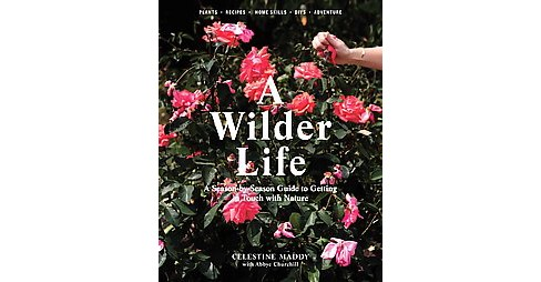Wilder Life : A Season-by-Season Guide to Getting in Touch With Nature (Paperback) (Celestine Maddy) - image 1 of 1