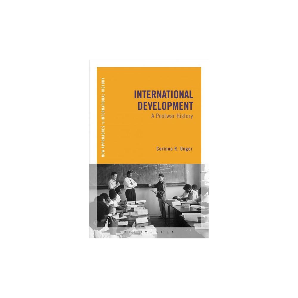 International Development : A Postwar History - by Corinna R. Unger (Hardcover)