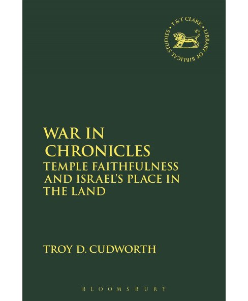 War in Chronicles : Temple Faithfulness and Israel's Place in the Land (Hardcover) (Troy D. Cudworth) - image 1 of 1