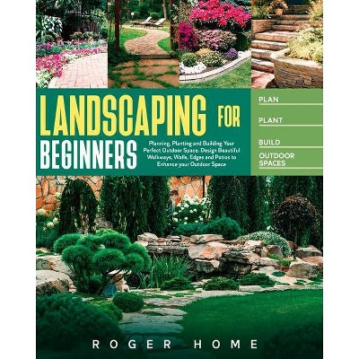 Landscaping for Beginners - by  Roger Home (Paperback)