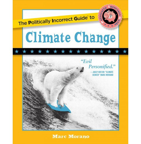 Politically Incorrect Guide to Climate Change -  by Marc Morano (Paperback) - image 1 of 1