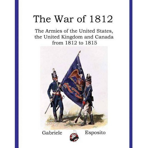 Armies of the War of 1812 - by  Gabriele Esposito (Paperback) - image 1 of 1