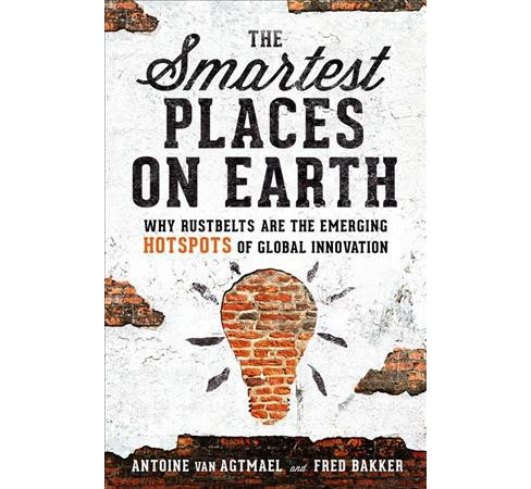 Smartest Places on Earth : Why Rustbelts Are the Emerging Hotspots of Global Innovation - Reprint - image 1 of 1